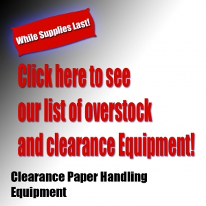 Clearance/Reconditioned Paper Handling Equipment